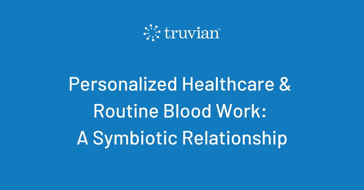 Personalized Healthcare & Routine Blood Work: A Symbiotic Relationship